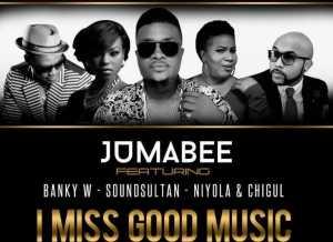 Jumabee - I Miss Good Music (ft. Banky W, Sound Sultan, Niyola & Chigurl)